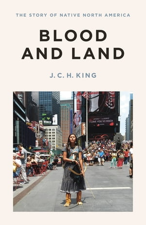 Blood and Land The Story of Native North America
