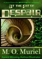 At the Pit of Despair by M. O. Muriel