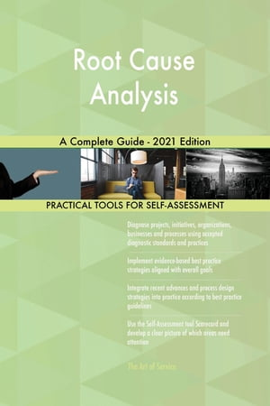 Root Cause Analysis A Complete Guide - 2021 Edition by Gerardus Blokdyk
