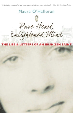 Pure Heart,  Enlightened Mind The Life and Letters of an Irish Zen Saint