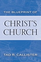 The Blueprint of Christ's Church by Callister