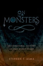 On Monsters: An Unnatural History of Our Worst Fears by Stephen T. Asma