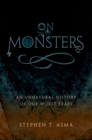 On Monsters An Unnatural History of Our Worst Fears