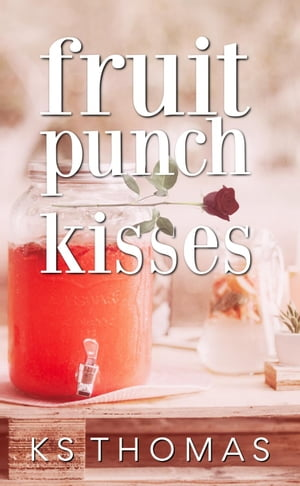 Fruit Punch Kisses by K.S. Thomas