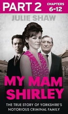 My Mam Shirley - Part 2 of 3 (Tales of the Notorious Hudson Family, Book 3) by Julie Shaw
