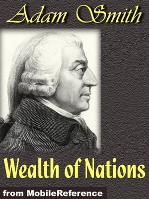 Wealth Of Nations: An Inquiry Into The Nature And Causes Of The Wealth Of Nations (Mobi Classics)