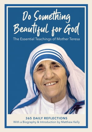 Do Something Beautiful for God: The Essential Teachings of Mother Teresa, 365 Daily Reflections
