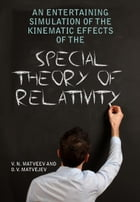 An Entertaining Simulation of The Special Theory of Relativity using methods of Classical Physics by Vadim N. Matveev; Oleg V. Matvejev