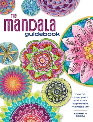The Mandala Guidebook: How to Draw, Paint and Color Expressive Mandala Art by Kathryn Costa