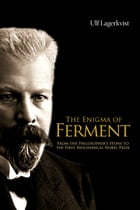 The Enigma of Ferment: From the Philosopher's Stone to the First Biochemical Nobel Prize by Ulf Lagerkvist