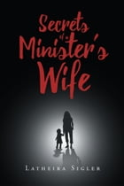 Secrets Of A Minister's Wife by Latheira Sigler