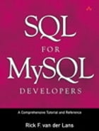 SQL for MySQL Developers: A Comprehensive Tutorial and Reference by Rick F. van der Lans