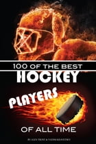 100 of the Best Hockey Players of All Time by alex trostanetskiy