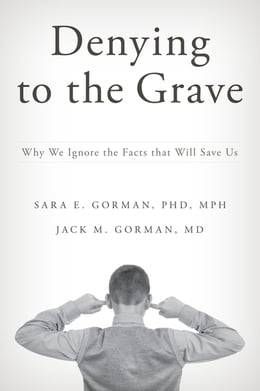 Book Denying to the Grave: Why We Ignore the Facts That Will Save Us by Sara E. Gorman