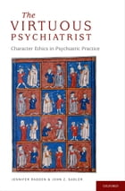 The Virtuous Psychiatrist: Character Ethics in Psychiatric Practice