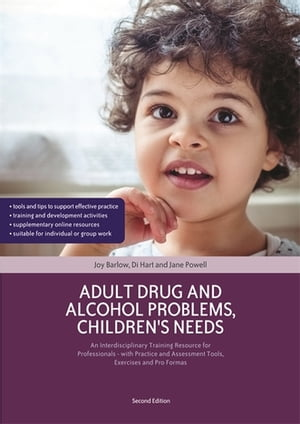 Adult Drug and Alcohol Problems,  Children's Needs,  Second Edition An Interdisciplinary Training Resource for Professionals - with Practice and Assessm