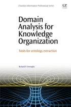 Domain Analysis for Knowledge Organization: Tools for Ontology Extraction by Richard Smiraglia