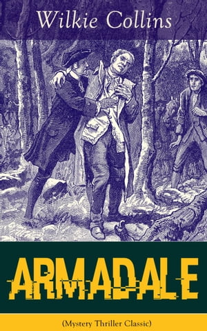 Armadale (Mystery Thriller Classic): A Suspense Novel from the prolific English writer, best known for The Woman in White, No Name, The M by Wilkie Collins