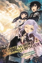 Death March to the Parallel World Rhapsody, Vol. 2 (light novel) by Hiro Ainana