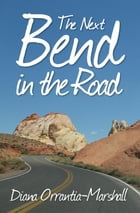 The Next Bend in the Road by Diana Orrantia-Marshall