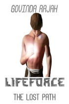 Lifeforce Volume 1: The Lost Path