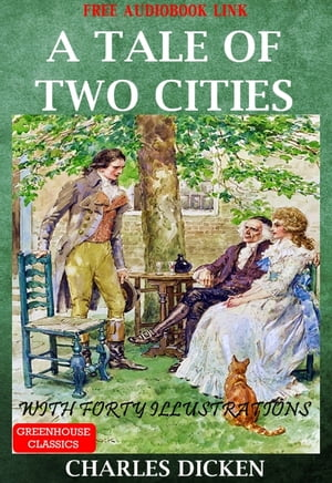 A Tale Of Two Cities (Complete&Illustrated)(Free Audio Book Link) With Forty Illustrations