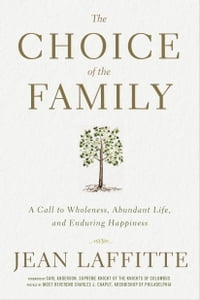 The Choice of the Family: A Call to Wholeness, Abundant Life, and Enduring Happiness