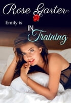 In Training: Emily's Adventures in Dating, #2 by Rose Garter