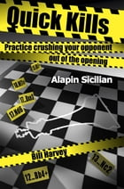 Quick Kills: Practice Crushing Your Opponent Out Of The Opening - Alapin Sicilian by Bill Harvey