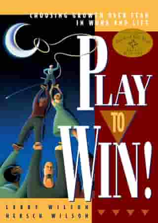 Play to Win!: Choosing Growth Over Fear in Work and Life