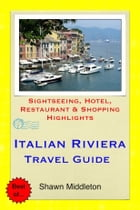 Italian Riviera (Liguria) Travel Guide - Sightseeing, Hotel, Restaurant & Shopping Highlights (Illustrated) by Shawn Middleton