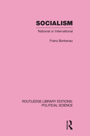 Socialism National or International Routledge Library Editions: Political Science Volume 48