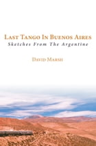 Last Tango in Buenos Aires: Sketches from the Argentine