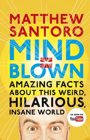 Mind = Blown Amazing Facts About this Weird,  Hilarious,  Insane World