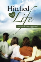 Hitched For Life by Anchal Rana Aggarwal