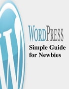 Wordpress Simple Guide for Newbies by V.T.