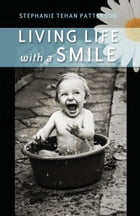 Living Life with a Smile by Stephanie Tehan Patterson