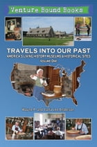 Travels Into Our Past: America's Living History Museums & Historical Sites by Wayne P. Anderson