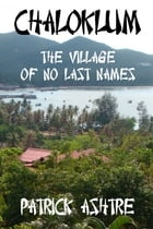 Chaloklum: The Village of No Last Names by Patrick Ashtre