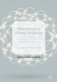 Transmedia Crime Stories: The Trial of Amanda Knox and Raffaele Sollecito in the Globalised Media…