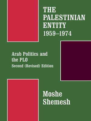 The Palestinian Entity 1959-1974 Arab Politics and the PLO