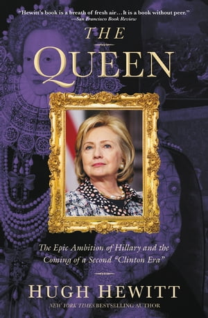 "The Queen The Epic Ambition of Hillary and the Coming of a Second ""Clinton Era"""