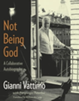 Book Not Being God: A Collaborative Autobiography by Gianni Vattimo