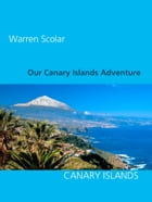 Our Canary Islands Adventure by Warren Scolar