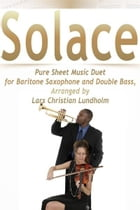 Solace Pure Sheet Music Duet for Baritone Saxophone and Double Bass, Arranged by Lars Christian Lundholm by Pure Sheet Music