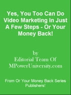 Yes, You Too Can Do Video Marketing In Just A Few Steps - Or Your Money Back! by Editorial Team Of MPowerUniversity.com