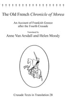The Old French Chronicle of Morea: An Account of Frankish Greece after the Fourth Crusade