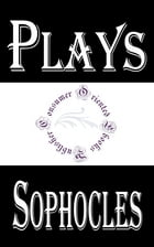 Plays of Sophocles: Oedipus the King; Oedipus at Colonus; Antigone by Sophocles