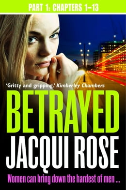 Book Betrayed (Part One: Chapters 1-13) by Jacqui Rose