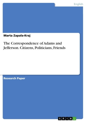 The Correspondence of Adams and Jefferson. Citizens, Politicians, Friends